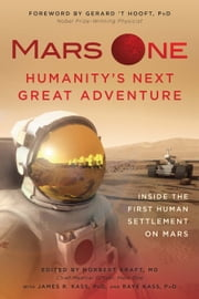 Mars One: Humanity's Next Great Adventure - Inside the First Human Settlement on Mars ebook by Norbert Kraft,Gerard t Hooft,James R Kass,Raye Kass