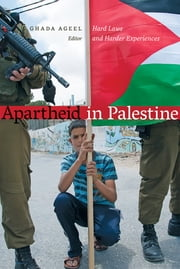 Apartheid in Palestine - Hard Laws and Harder Experiences ebook by Ghada Ageel