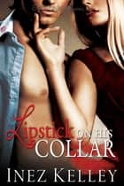 Lipstick on His Collar ebook by Inez Kelley