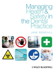 Managing Health and Safety in the Dental Practice - A Practical Guide ebook by Jane Bonehill