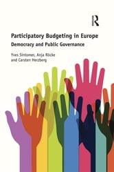 Participatory Budgeting in Europe - Democracy and public governance ebook by Yves Sintomer,Anja Röcke,Carsten Herzberg