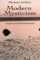 Modern Mysticism ebook by Gellert, Michael