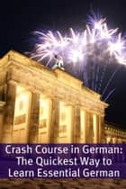 Crash Course in German: The Quickest Way to Learn Essential German eBook by BookCaps
