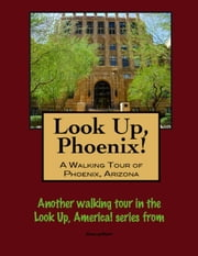 Look Up, Phoenix, Arizona! A Walking Tour of Phoenix, Arizona ebook by Doug Gelbert