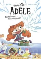Roman Mortelle Adèle : Mortel un jour, Mortel toujours ebook by Mr Tan, DIANE LE FEYER