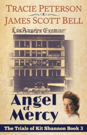Angel of Mercy (The Trials of Kit Shannon #3) ebook by James Scott Bell,Tracie Peterson
