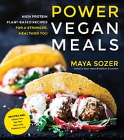 Power Vegan Meals - High Protein Plant-Based Recipes for a Stronger, Healthier You ebook by Maya Sozer