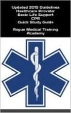 Healthcare Provider Basic Life Support CPR Quick Study Guide 2015 Updated Guidelines ebook by Rogue Medical Training Academy