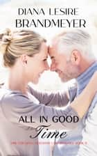 All in Good Time - A Silverton Lake Romance ebook by Diana Lesire Brandmeyer
