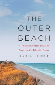 The Outer Beach: A Thousand-Mile Walk on Cape Cod ebook by Robert Finch
