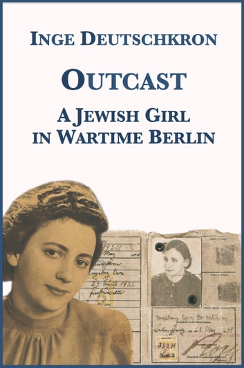 Outcast: A Jewish Girl in Wartime Berlin ebook by Inge Deutschkron,Jean Steinberg