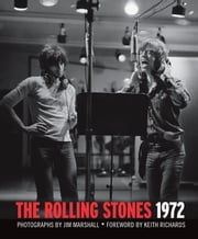 The Rolling Stones 1972 ebook by Jim Marshall,Keith Richards