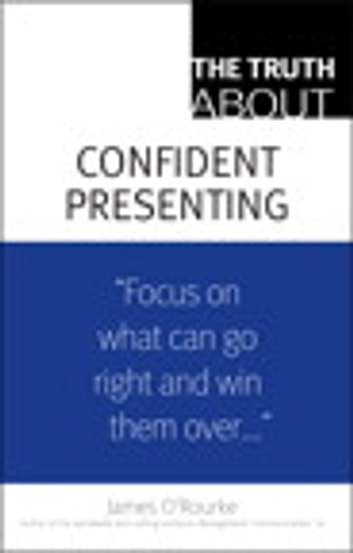 The Truth About Confident Presenting ebook by James O'Rourke