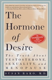 The Hormone of Desire - The Truth About Testosterone, Sexuality, and Menopause ebook by Susan Rako, M.D.