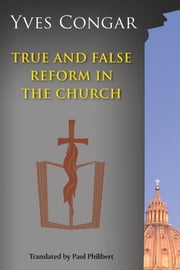 True and False Reform in the Church ebook by Cardinal Yves Congar OP