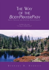 The Way of the BodyPrayerPath ebook by Barnaby B. Barratt