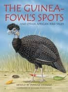 The Guineafowl's Spots and Other African Bird Tales ebook by Dianne Stewart