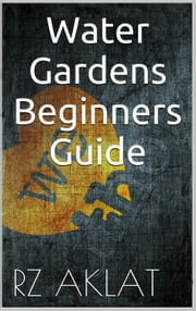 Water Gardens - Beginners Guide ebook by RZ Aklat
