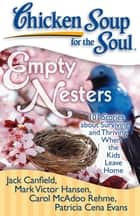 Chicken Soup for the Soul: Empty Nesters - 101 Stories about Surviving and Thriving When the Kids Leave Home ebook by