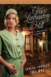 Coming Through the Rye ebook by Grace Livingston Hill