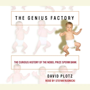 The Genius Factory - The Curious History of the Nobel Prize Sperm Bank audiobook by David Plotz