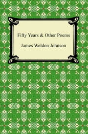 Fifty Years & Other Poems ebook by James Weldon Johnson
