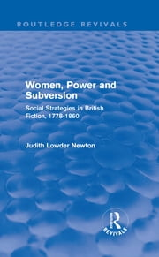 Women, Power and Subversion (Routledge Revivals) - Social Strategies in British Fiction, 1778-1860 ebook by Judith Lowder Newton