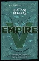 Empire V - The Prince of Hamlet ebook by Victor Pelevin, Anthony Phillips