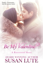 Be My Valentine? - A Rosewood Short ebook by Susan Lute