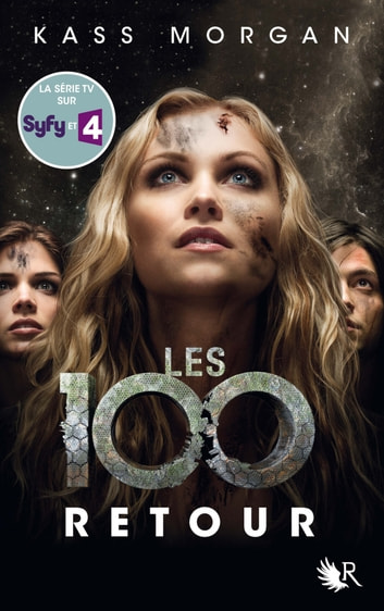 Les 100 - Tome 3 - Retour ebook by Kass MORGAN