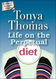 Life On The Perpetual Diet ebook by Tonya Thomas