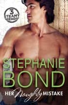 Her Naughty Mistake - 3 Book Box Set ebook by Stephanie Bond