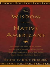 The Wisdom of the Native Americans - Including The Soul of an Indian and Other Writings from Ohiyesa and the Great Speeches of Chief ebook by