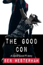 The Good Con - A David Good British Crime Mystery ebook by Ben Westerham