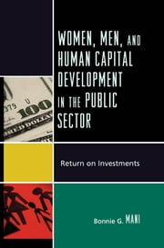 Women, Men, and Human Capital Development in the Public Sector - Return on Investments ebook by Bonnie G. Mani