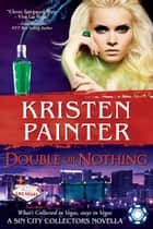 Double or Nothing - A Sin City Collectors book ebook by Kristen Painter