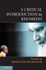 A Critical Introduction to Khomeini ebook by Arshin Adib-Moghaddam