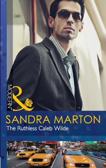 The Ruthless Caleb Wilde (Mills & Boon Modern) (The Wilde Brothers, Book 2) ebook by Sandra Marton
