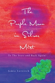 The Purple Moon in Silver Mist ebook by Jamie Laverick