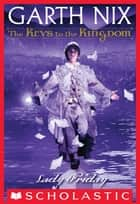 The Keys to the Kingdom #5: Lady Friday ebook by Garth Nix
