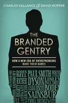 The Branded Gentry - How a New Era of Entrepreneurs Made Their Names ebook by Charles Vallance, David Hopper