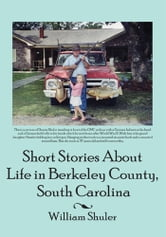 Short Stories About Life in Berkeley County South Carolina ebook by William Shuler