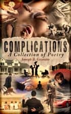 Complications: A Collection of Poetry ebook by Joseph R. Granato