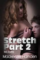 Stretch Part 2: Motives ebook by Mackenzie Harnden