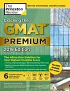 Cracking the GMAT Premium Edition with 6 Computer-Adaptive Practice Tests, 2019 - The All-in-One Solution for Your Highest Possible Score ebook by Princeton Review