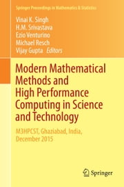 Modern Mathematical Methods and High Performance Computing in Science and Technology - M3HPCST, Ghaziabad, India, December 2015 ebook by Vinai K. Singh,H.M. Srivastava,Ezio Venturino,Michael Resch,Vijay Gupta