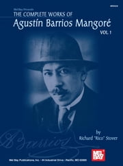 The Complete Works of Agustin Barrios Mangore Vol. 1 ebook by Rico Stover
