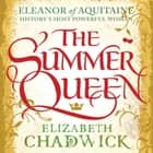 The Summer Queen luisterboek by Elizabeth Chadwick, Katie Scarfe