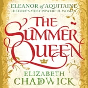The Summer Queen - A loving mother. A betrayed wife. A queen beyond compare. audiobook by Elizabeth Chadwick