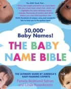 The Baby Name Bible ebook by Pamela Redmond Satran